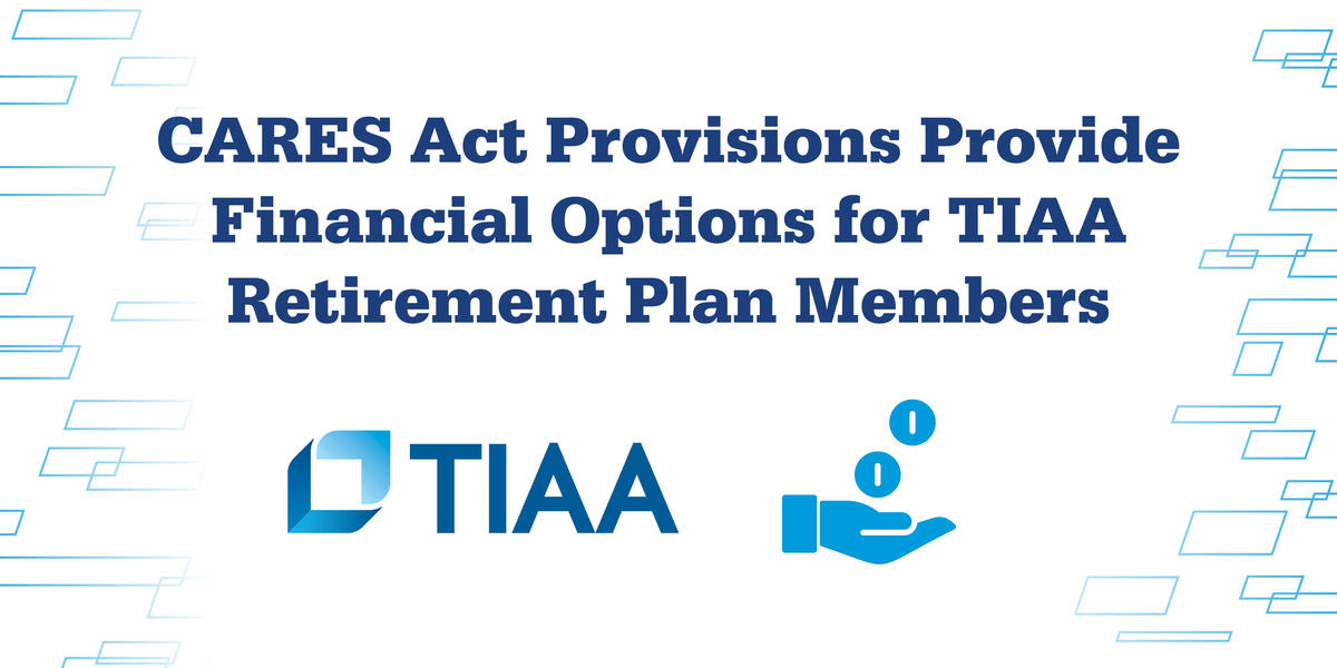 CARES Act Provisions Provide Financial Options for TIAA Retirement Plan Members